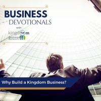 Why Build a Kingdom Business?