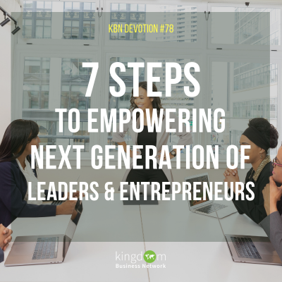 7 Steps to Empowering Next Generation of Leaders and Entrepreneurs